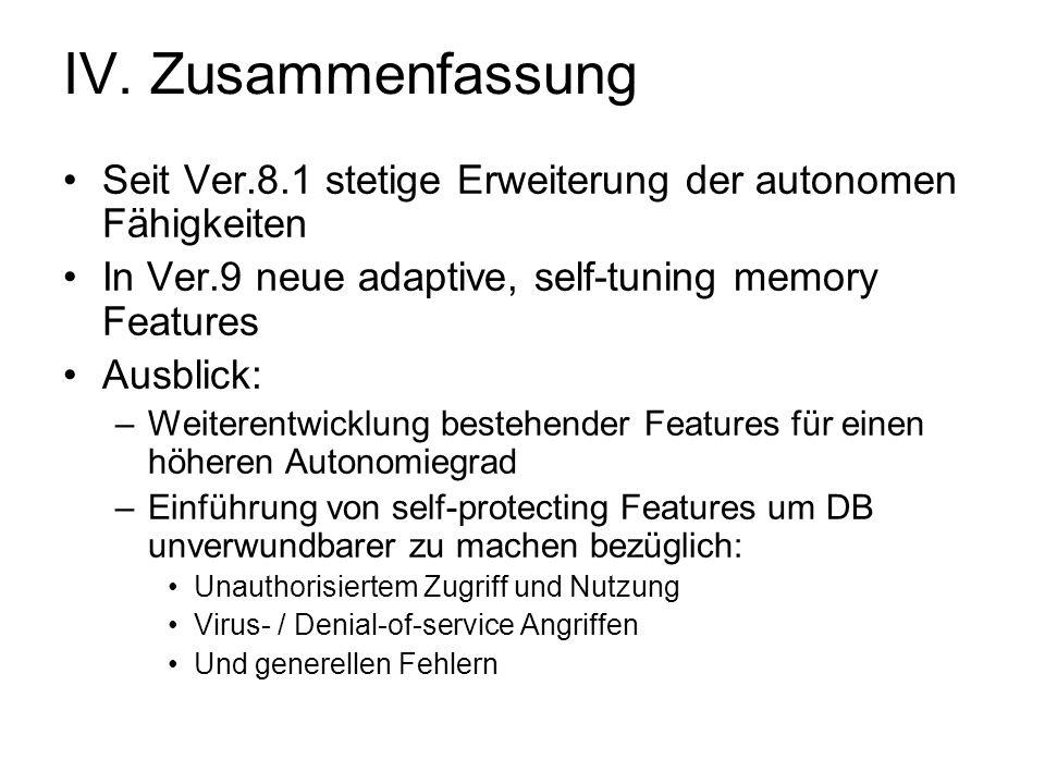 IV. Zusammenfassung Seit Ver.8.1 stetige Erweiterung der autonomen Fähigkeiten In Ver.9 neue adaptive, self-tuning memory Features Ausblick: –Weiteren