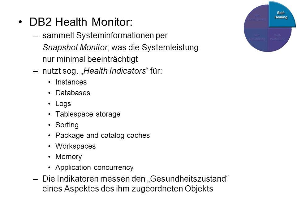 DB2 Health Monitor: –sammelt Systeminformationen per Snapshot Monitor, was die Systemleistung nur minimal beeinträchtigt –nutzt sog.
