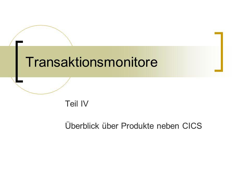 Transaktionsmonitore Teil IV Überblick über Produkte neben CICS