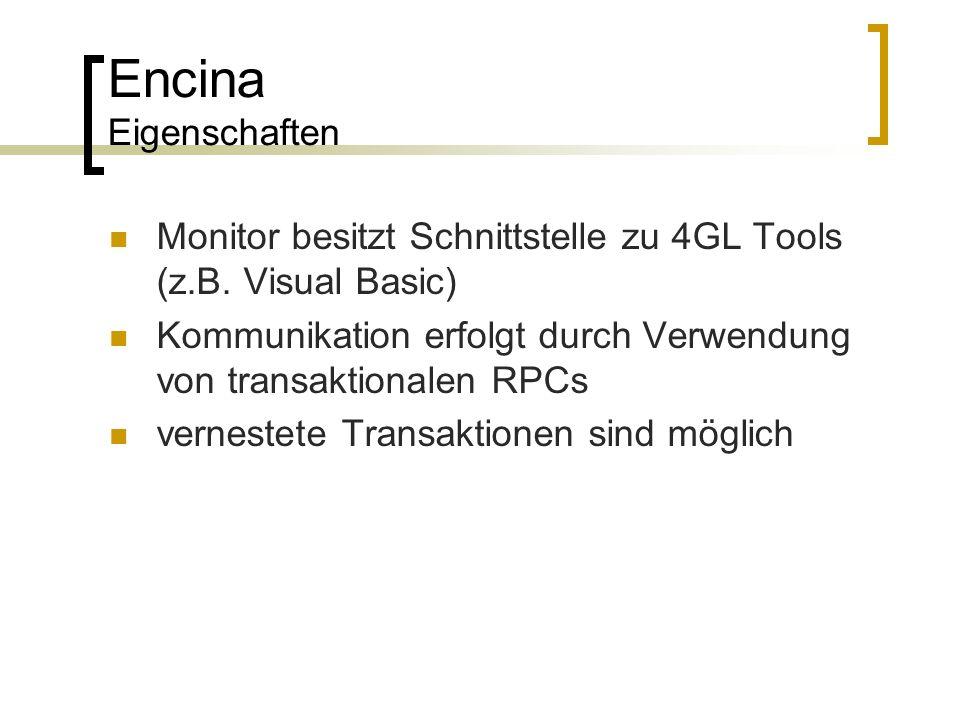 Encina Eigenschaften Monitor besitzt Schnittstelle zu 4GL Tools (z.B. Visual Basic) Kommunikation erfolgt durch Verwendung von transaktionalen RPCs ve