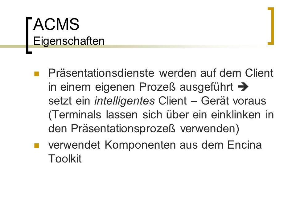 ACMS Eigenschaften Präsentationsdienste werden auf dem Client in einem eigenen Prozeß ausgeführt setzt ein intelligentes Client – Gerät voraus (Termin