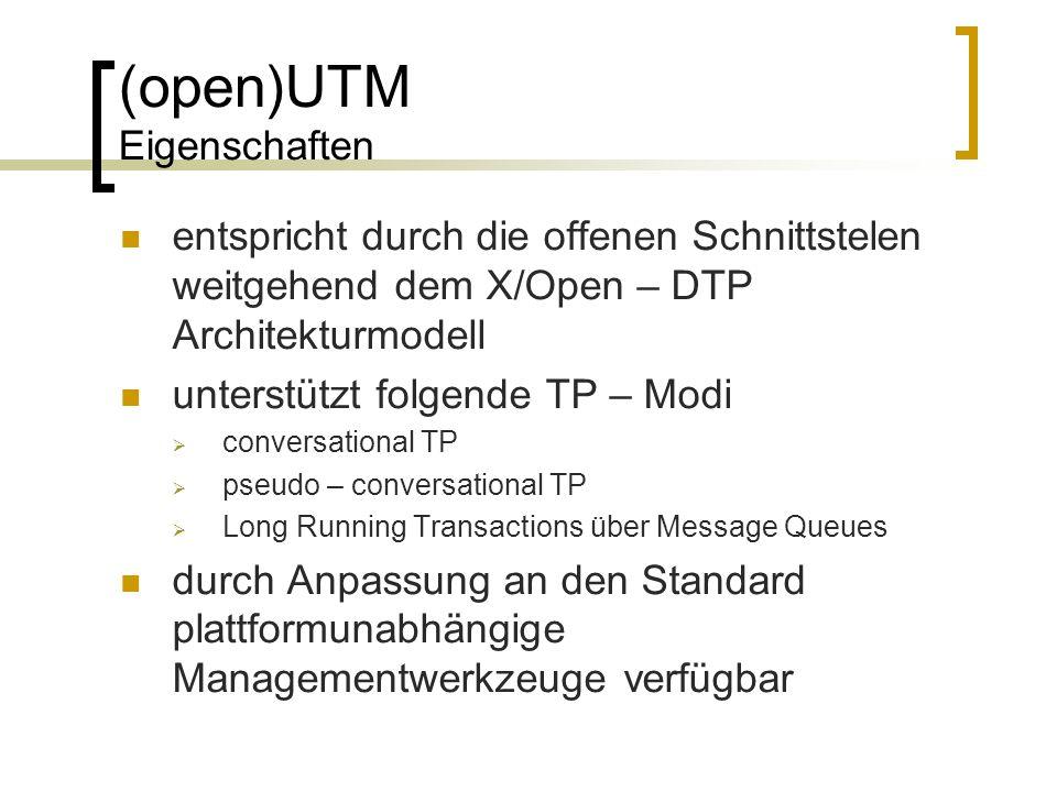 (open)UTM Eigenschaften entspricht durch die offenen Schnittstelen weitgehend dem X/Open – DTP Architekturmodell unterstützt folgende TP – Modi conver