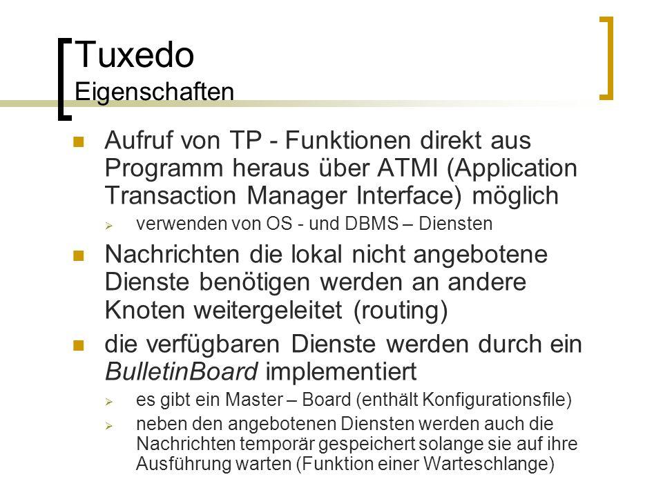 Tuxedo Eigenschaften Aufruf von TP - Funktionen direkt aus Programm heraus über ATMI (Application Transaction Manager Interface) möglich verwenden von