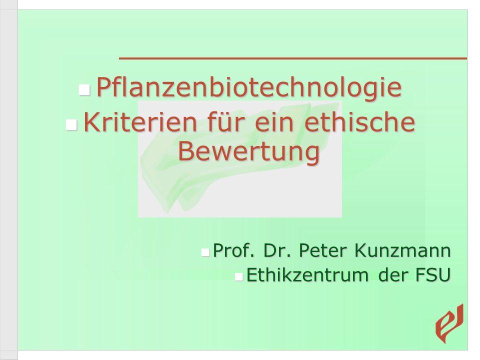 Pflanzenbiotechnologie Pflanzenbiotechnologie Kriterien für ein ethische Bewertung Kriterien für ein ethische Bewertung Prof.