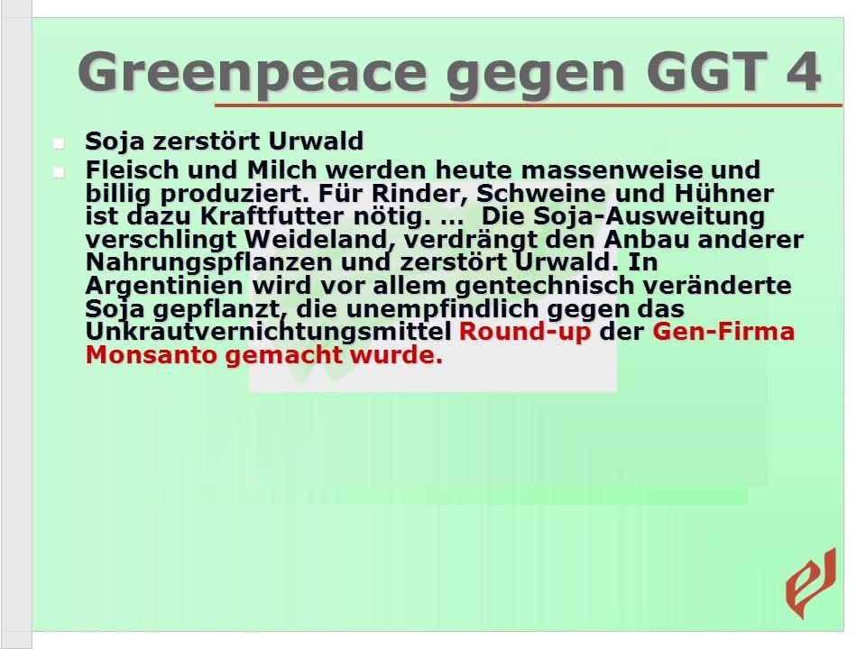 Greenpeace gegen GGT 4 Soja zerstört Urwald Soja zerstört Urwald Fleisch und Milch werden heute massenweise und billig produziert. Für Rinder, Schwein