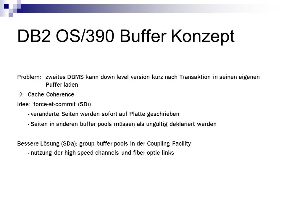 DB2 OS/390 Buffer Konzept Problem: zweites DBMS kann down level version kurz nach Transaktion in seinen eigenen Puffer laden Cache Coherence Idee: for