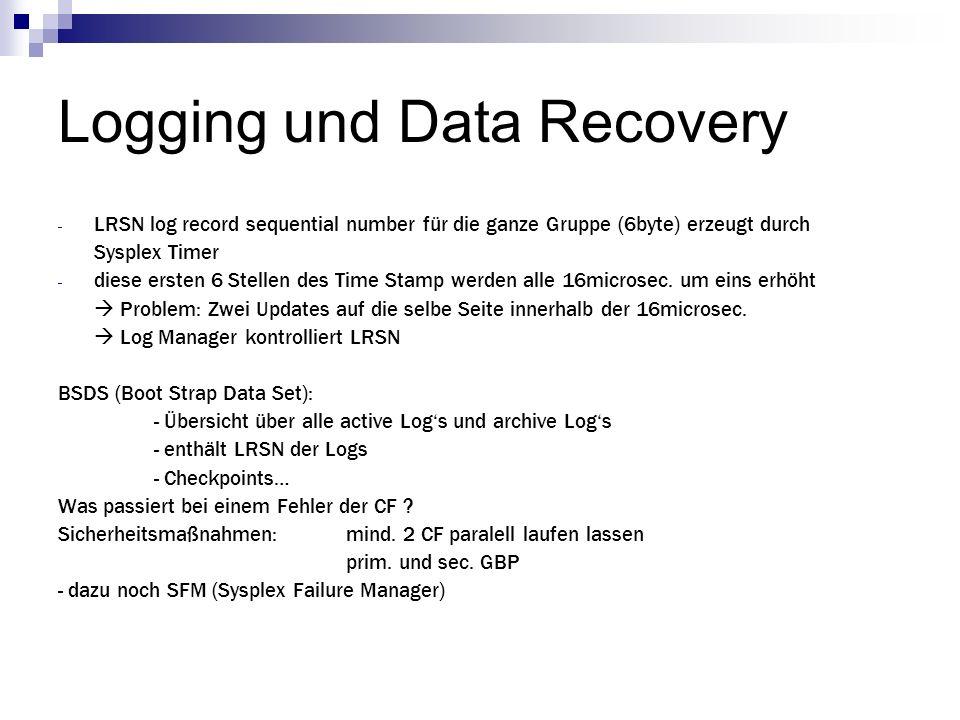 Logging und Data Recovery - LRSN log record sequential number für die ganze Gruppe (6byte) erzeugt durch Sysplex Timer - diese ersten 6 Stellen des Ti