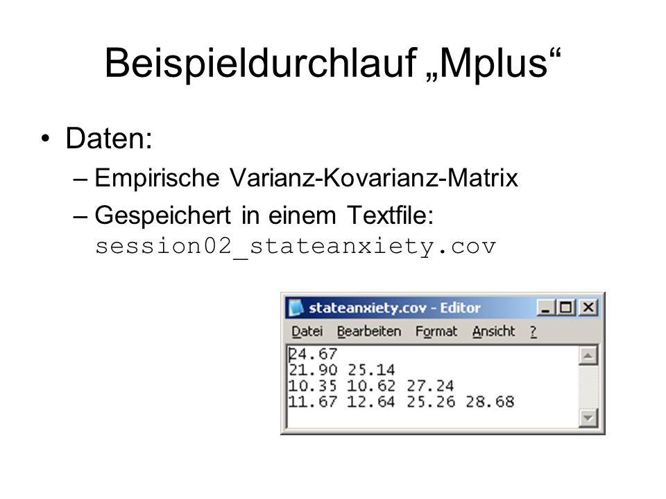 Beispieldurchlauf Mplus Daten: –Empirische Varianz-Kovarianz-Matrix –Gespeichert in einem Textfile: session02_stateanxiety.cov