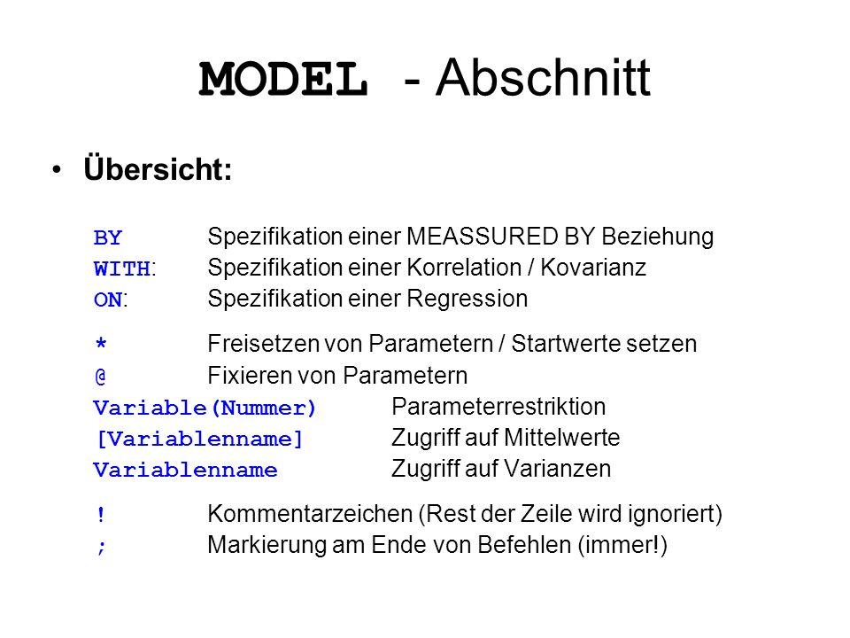 MODEL - Abschnitt Übersicht: BY Spezifikation einer MEASSURED BY Beziehung WITH : Spezifikation einer Korrelation / Kovarianz ON : Spezifikation einer