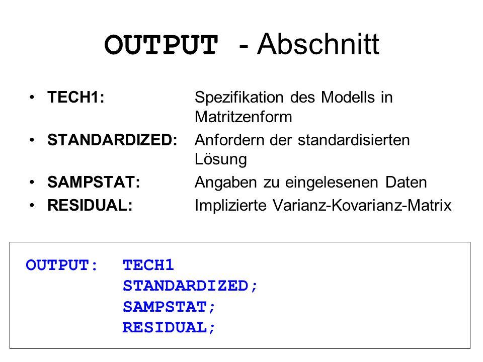 OUTPUT - Abschnitt TECH1: Spezifikation des Modells in Matritzenform STANDARDIZED: Anfordern der standardisierten Lösung SAMPSTAT:Angaben zu eingelese