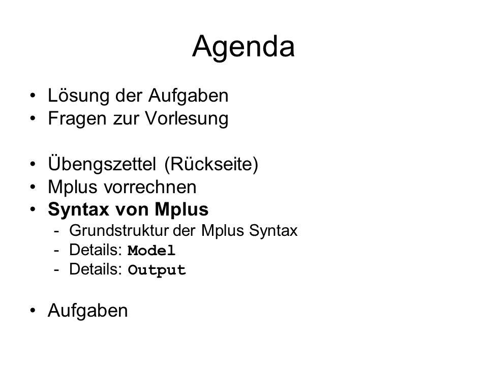 Agenda Lösung der Aufgaben Fragen zur Vorlesung Übengszettel (Rückseite) Mplus vorrechnen Syntax von Mplus -Grundstruktur der Mplus Syntax -Details: M