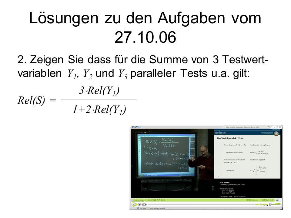 2. Zeigen Sie dass für die Summe von 3 Testwert- variablen Y 1, Y 2 und Y 3 paralleler Tests u.a. gilt: Rel(S) = 3 Rel(Y 1 ) 1+2 Rel(Y 1 ) Lösungen zu