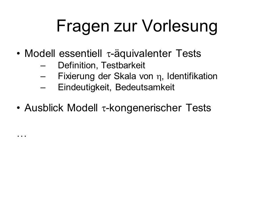 Fragen zur Vorlesung Modell essentiell -äquivalenter Tests –Definition, Testbarkeit –Fixierung der Skala von, Identifikation –Eindeutigkeit, Bedeutsam
