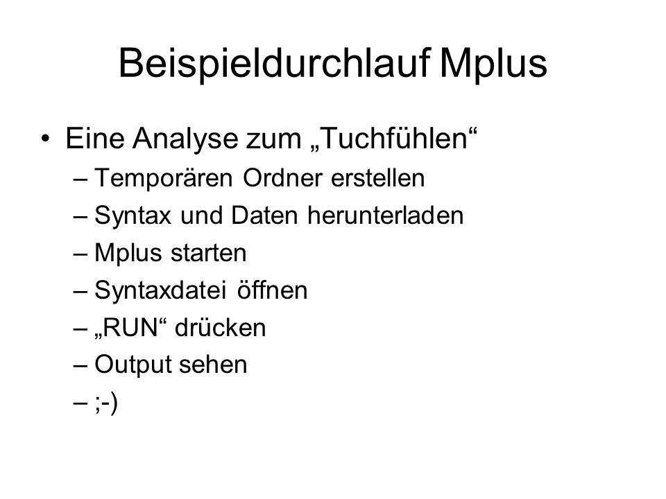 Beispieldurchlauf Mplus Eine Analyse zum Tuchfühlen –Temporären Ordner erstellen –Syntax und Daten herunterladen –Mplus starten –Syntaxdatei öffnen –R