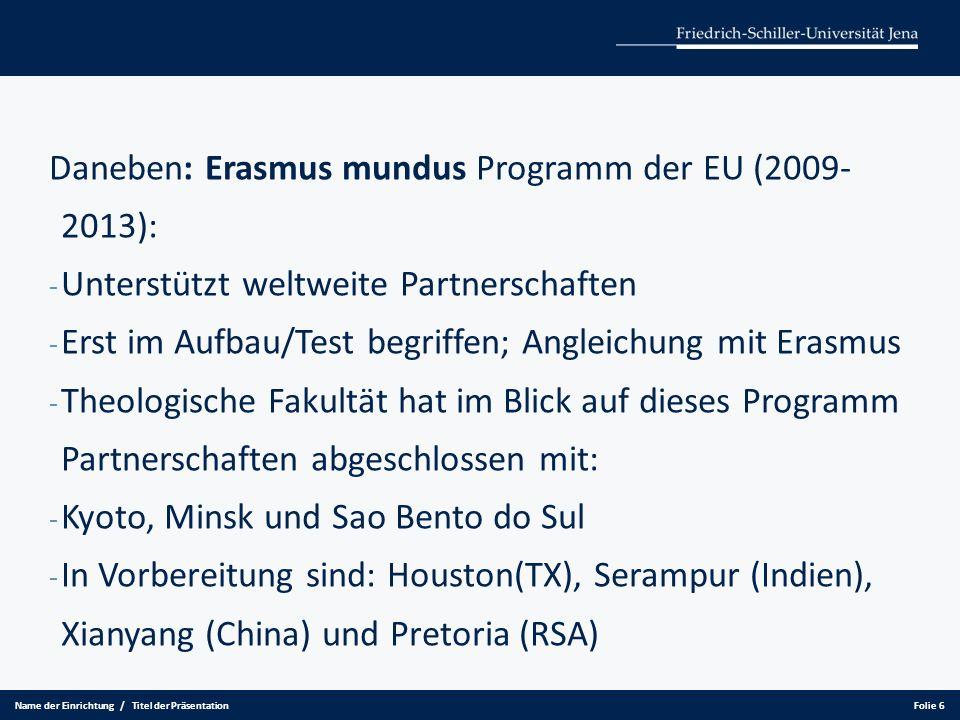 ERASMUS MUNDUS - Verträge enthalten gegenseitige Erlassen der Studiengebühren - Sie bleiben an der FSU immatrikuliert - Anerkennung von Studienleistungen - vielfältige Unterstützung (muss aber von Fall zu Fall geklärt werden, z.B.