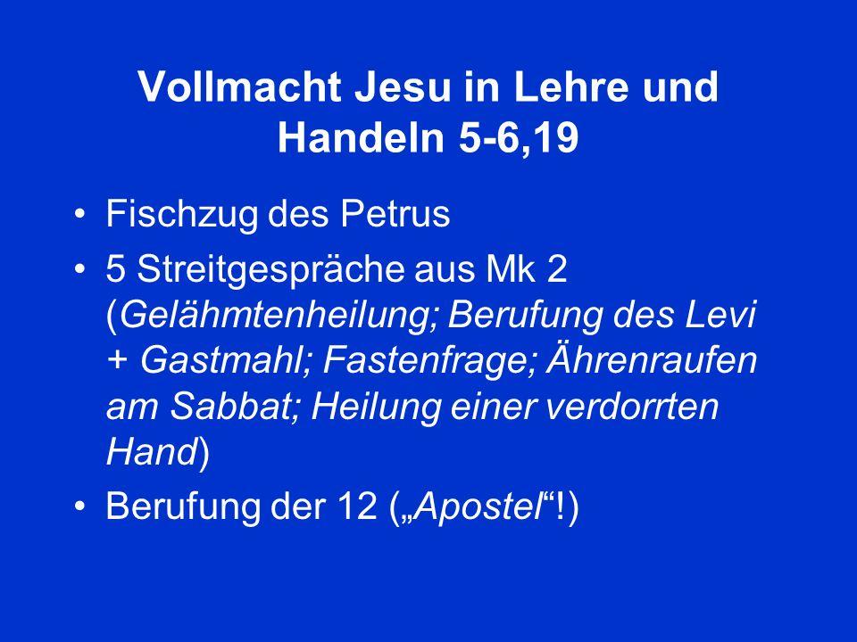 Vollmacht Jesu in Lehre und Handeln 5-6,19 Fischzug des Petrus 5 Streitgespräche aus Mk 2 (Gelähmtenheilung; Berufung des Levi + Gastmahl; Fastenfrage