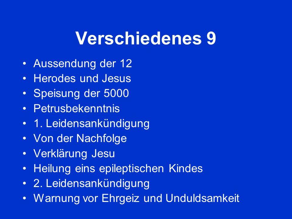 Verschiedenes 9 Aussendung der 12 Herodes und Jesus Speisung der 5000 Petrusbekenntnis 1. Leidensankündigung Von der Nachfolge Verklärung Jesu Heilung