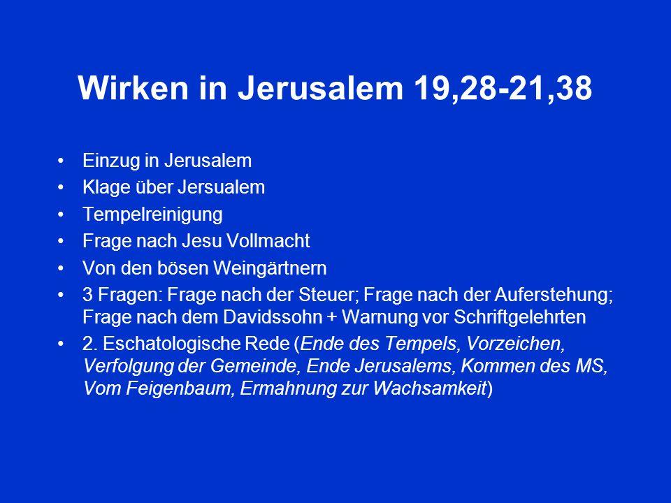 Wirken in Jerusalem 19,28-21,38 Einzug in Jerusalem Klage über Jersualem Tempelreinigung Frage nach Jesu Vollmacht Von den bösen Weingärtnern 3 Fragen