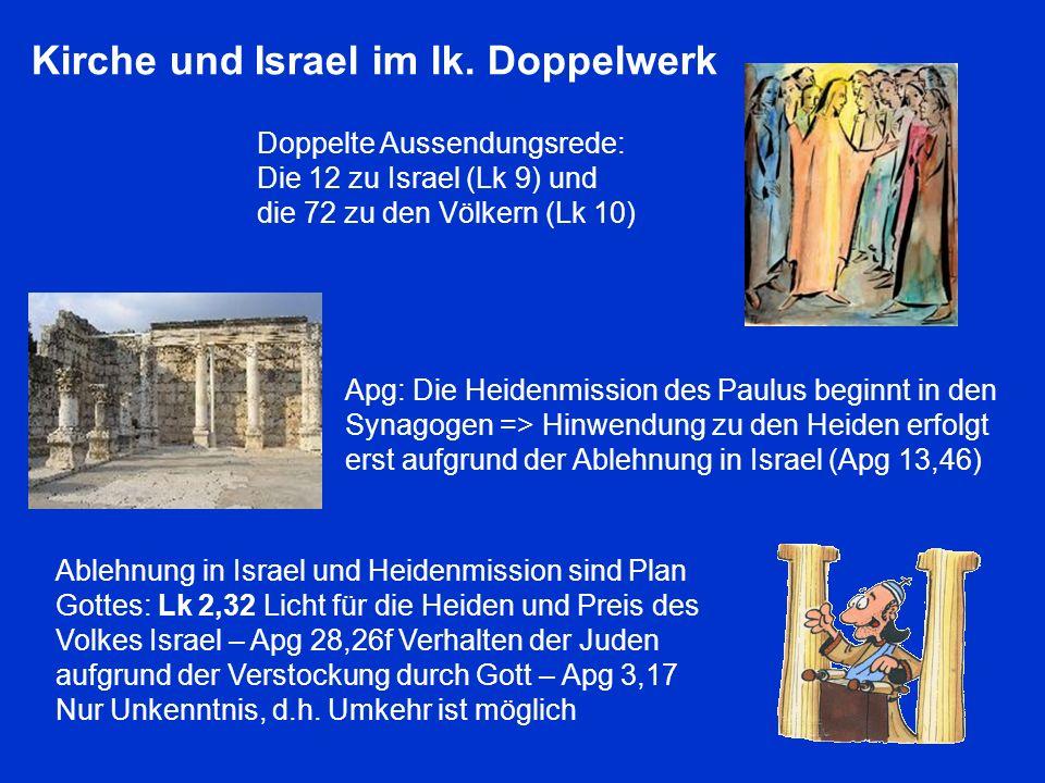 Kirche und Israel im lk. Doppelwerk Doppelte Aussendungsrede: Die 12 zu Israel (Lk 9) und die 72 zu den Völkern (Lk 10) Apg: Die Heidenmission des Pau