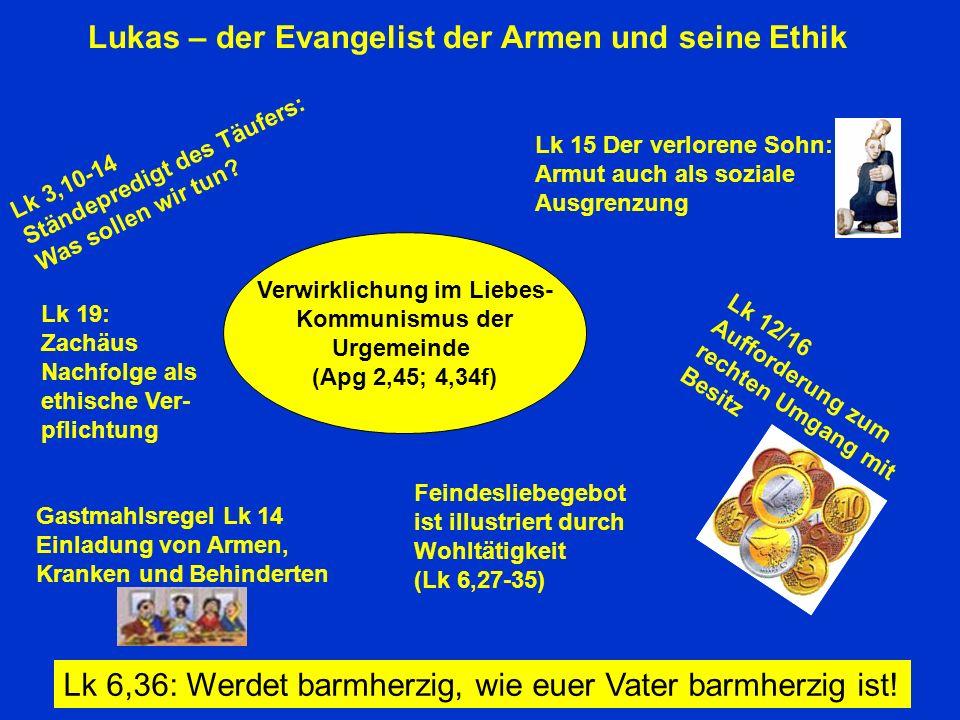 Lukas – der Evangelist der Armen und seine Ethik Lk 3,10-14 Ständepredigt des Täufers: Was sollen wir tun? Verwirklichung im Liebes- Kommunismus der U