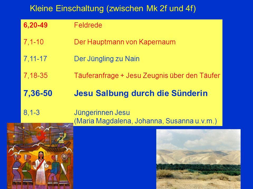 6,20-49Feldrede 7,1-10Der Hauptmann von Kapernaum 7,11-17Der Jüngling zu Nain 7,18-35Täuferanfrage + Jesu Zeugnis über den Täufer 7,36-50Jesu Salbung