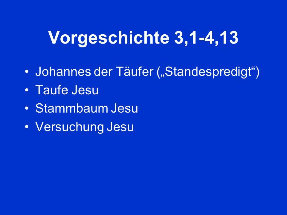 Vorgeschichte 3,1-4,13 Johannes der Täufer (Standespredigt) Taufe Jesu Stammbaum Jesu Versuchung Jesu