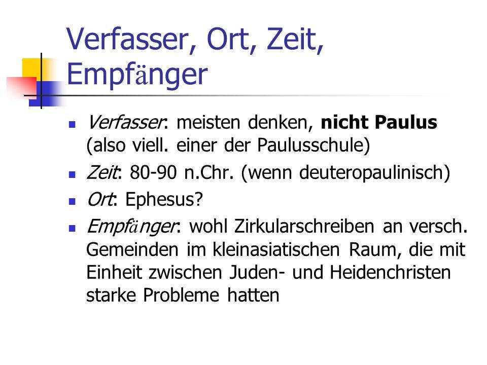 Verfasser, Ort, Zeit, Empf ä nger Verfasser: meisten denken, nicht Paulus (also viell. einer der Paulusschule) Zeit: 80-90 n.Chr. (wenn deuteropaulini