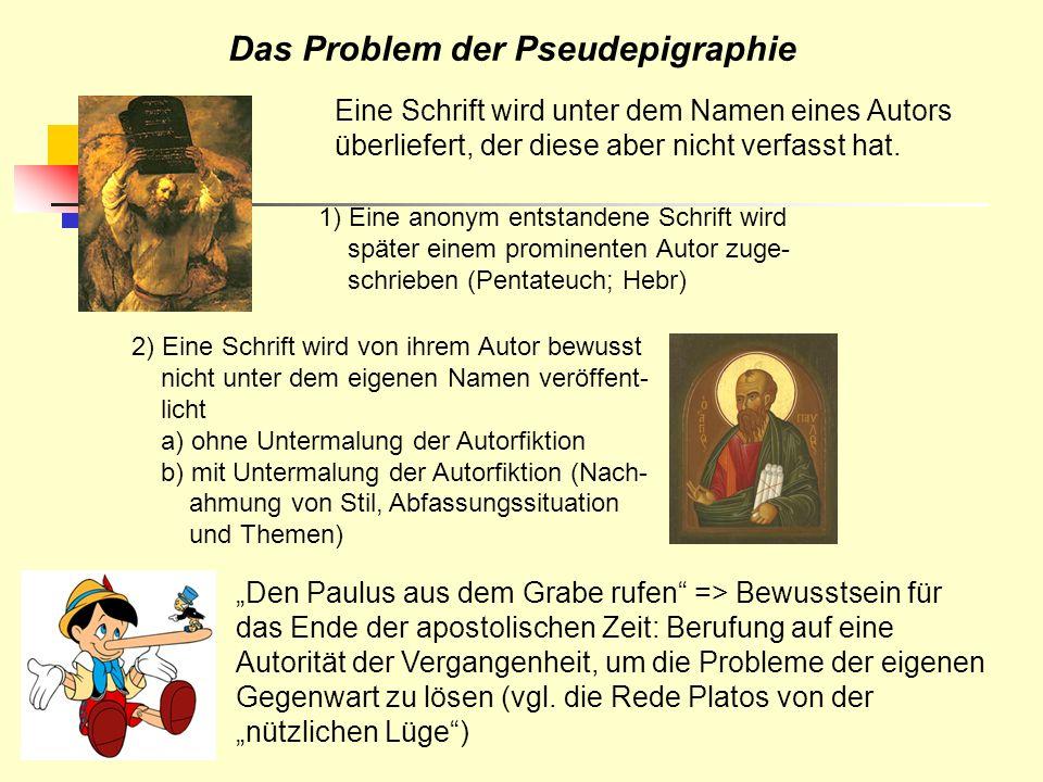 Das Problem der Pseudepigraphie Eine Schrift wird unter dem Namen eines Autors überliefert, der diese aber nicht verfasst hat. Den Paulus aus dem Grab