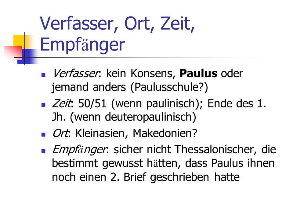 Verfasser, Ort, Zeit, Empf ä nger Verfasser: kein Konsens, Paulus oder jemand anders (Paulusschule?) Zeit: 50/51 (wenn paulinisch); Ende des 1. Jh. (w