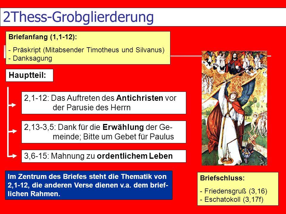 2Thess-Grobglierderung Briefanfang (1,1-12): - Präskript (Mitabsender Timotheus und Silvanus) - Danksagung 2,1-12: Das Auftreten des Antichristen vor