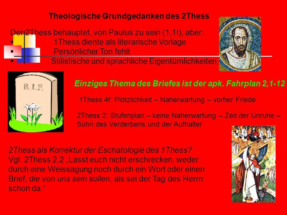 Theologische Grundgedanken des 2Thess Der 2Thess behauptet, von Paulus zu sein (1,1!), aber: 1Thess diente als literarische Vorlage Persönlicher Ton f