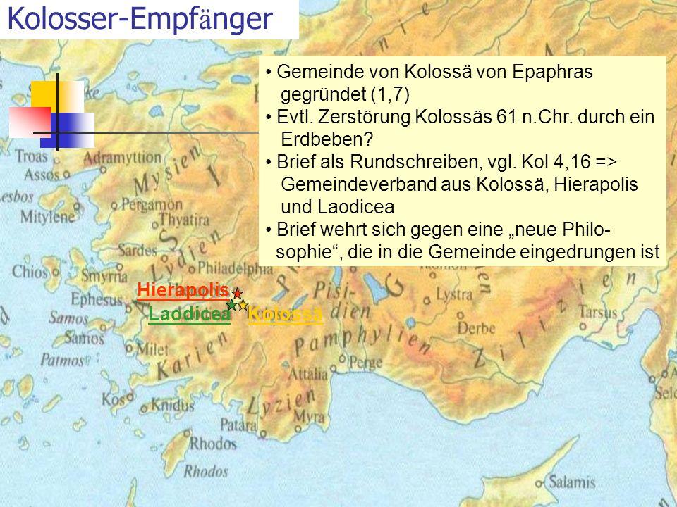 Kolosser-Empf ä nger Hierapolis LaodiceaKolossä Gemeinde von Kolossä von Epaphras gegründet (1,7) Evtl. Zerstörung Kolossäs 61 n.Chr. durch ein Erdbeb