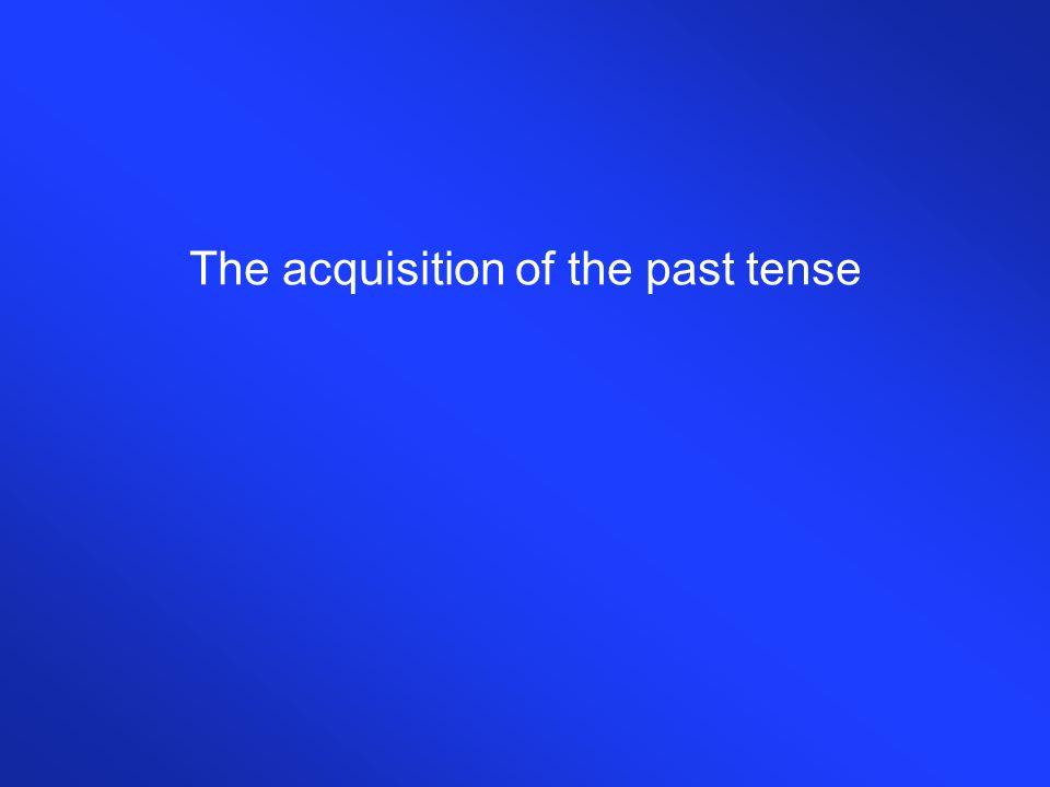 The acquisition of the past tense