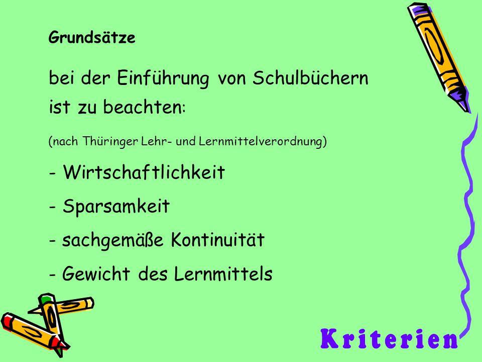 bei der Einführung von Schulbüchern ist zu beachten : (nach Thüringer Lehr- und Lernmittelverordnung) - Wirtschaftlichkeit - Sparsamkeit - sachgemäße