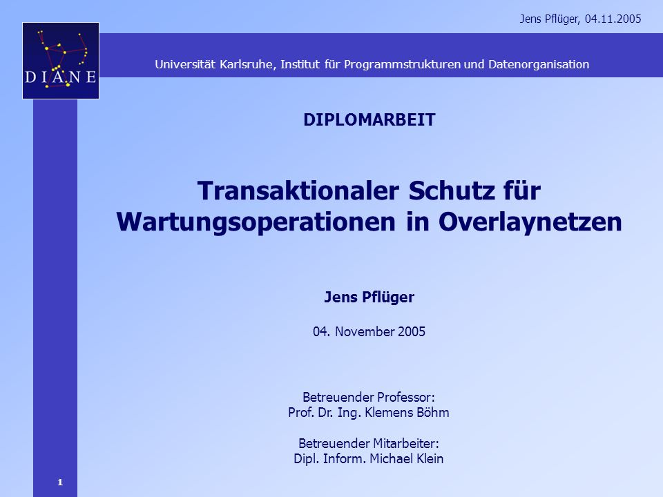 1 Jens Pflüger, 04.11.2005 Transaktionaler Schutz für Wartungsoperationen in Overlaynetzen Jens Pflüger 04. November 2005 Betreuender Professor: Prof.