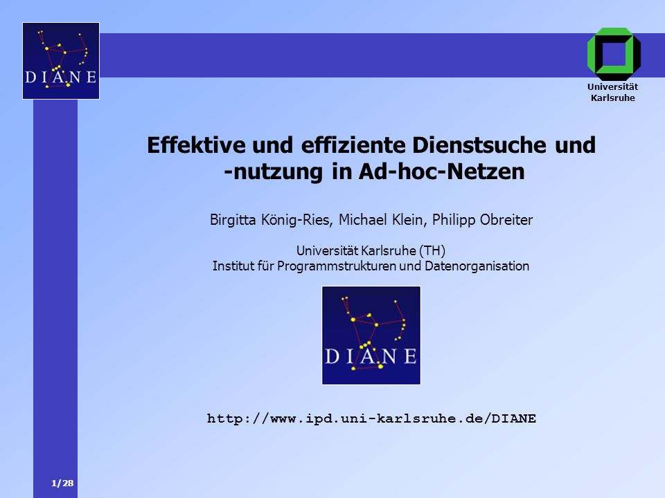 1/28 http://www.ipd.uni-karlsruhe.de/DIANE Effektive und effiziente Dienstsuche und -nutzung in Ad-hoc-Netzen Universität Karlsruhe (TH) Institut für