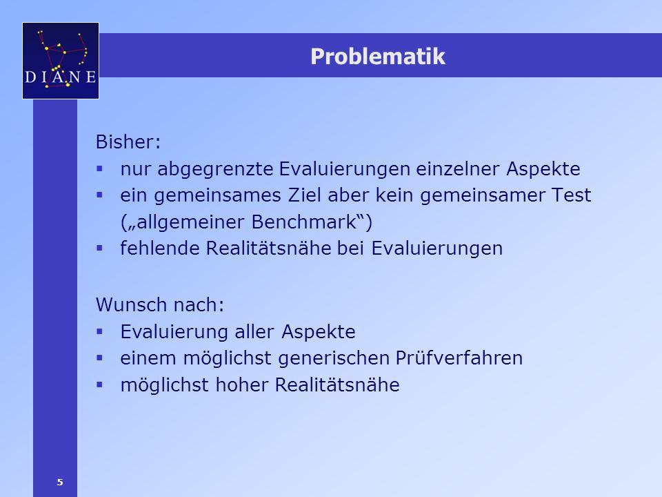 5 Problematik Bisher: nur abgegrenzte Evaluierungen einzelner Aspekte ein gemeinsames Ziel aber kein gemeinsamer Test (allgemeiner Benchmark) fehlende