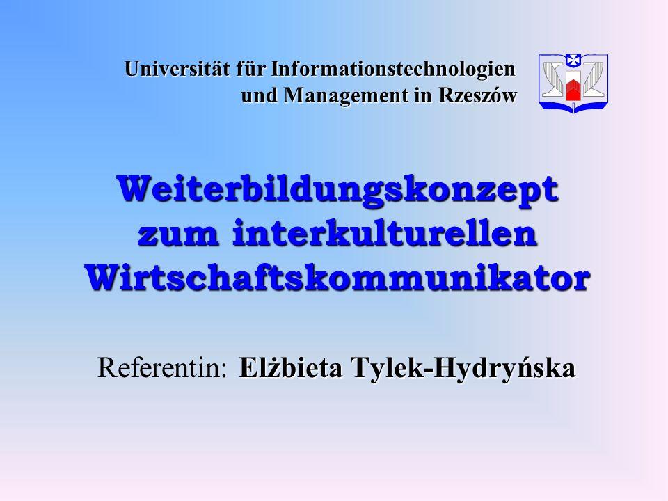 Universität für Informationstechnologien und Management in Rzeszów Weiterbildungskonzept zum interkulturellen Wirtschaftskommunikator Elżbieta Tylek-H