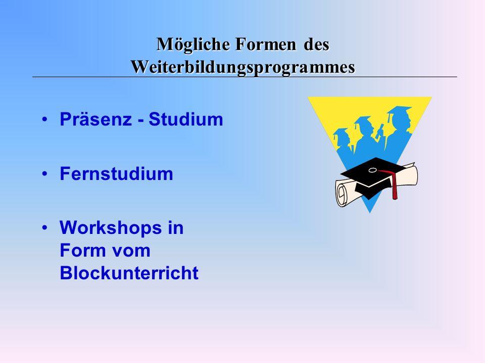 Mögliche Formen des Weiterbildungsprogrammes Präsenz - Studium Fernstudium Workshops in Form vom Blockunterricht