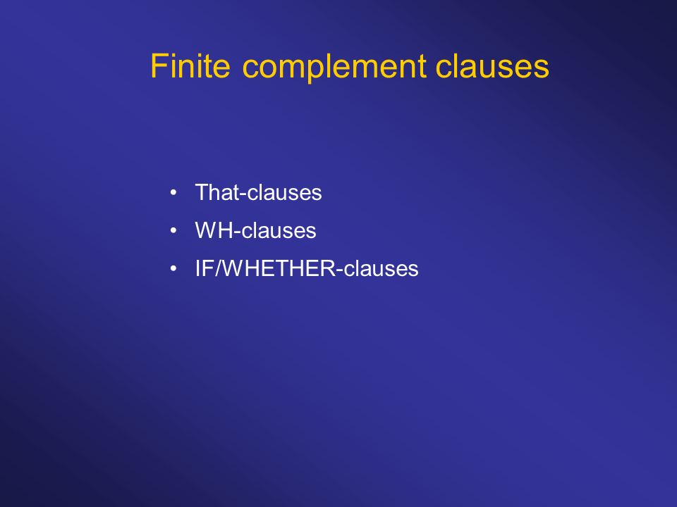Finite complement clauses That-clauses WH-clauses IF/WHETHER-clauses