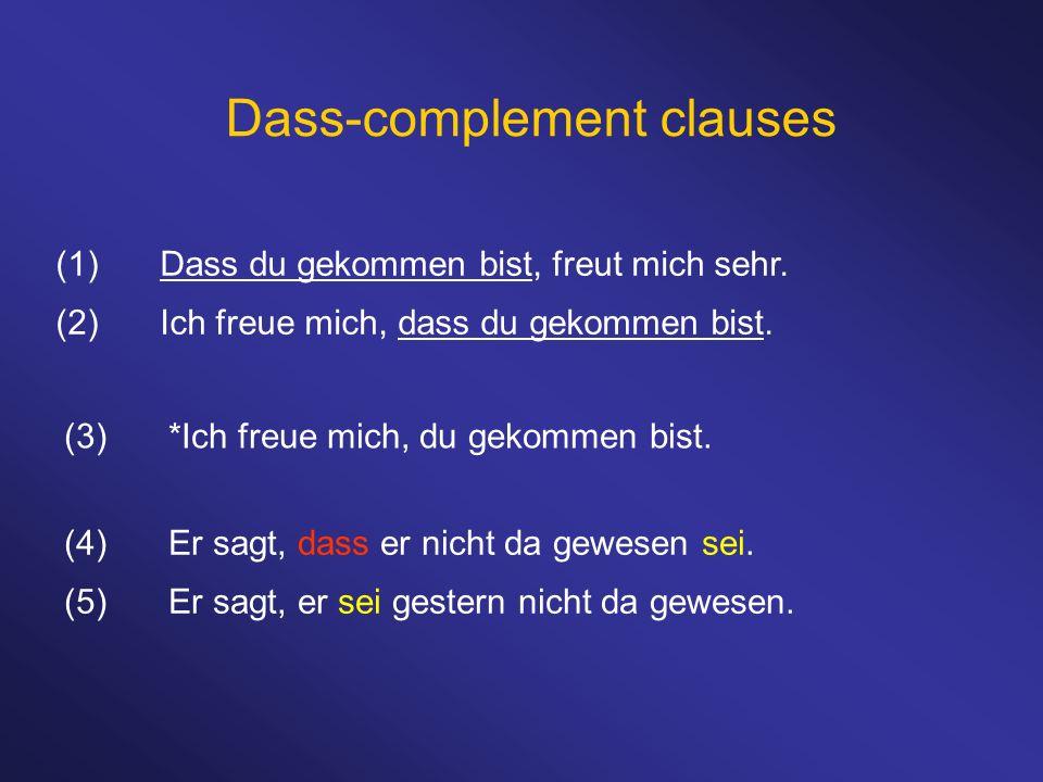 Dass-complement clauses (1)Dass du gekommen bist, freut mich sehr. (2)Ich freue mich, dass du gekommen bist. (3)*Ich freue mich, du gekommen bist. (4)