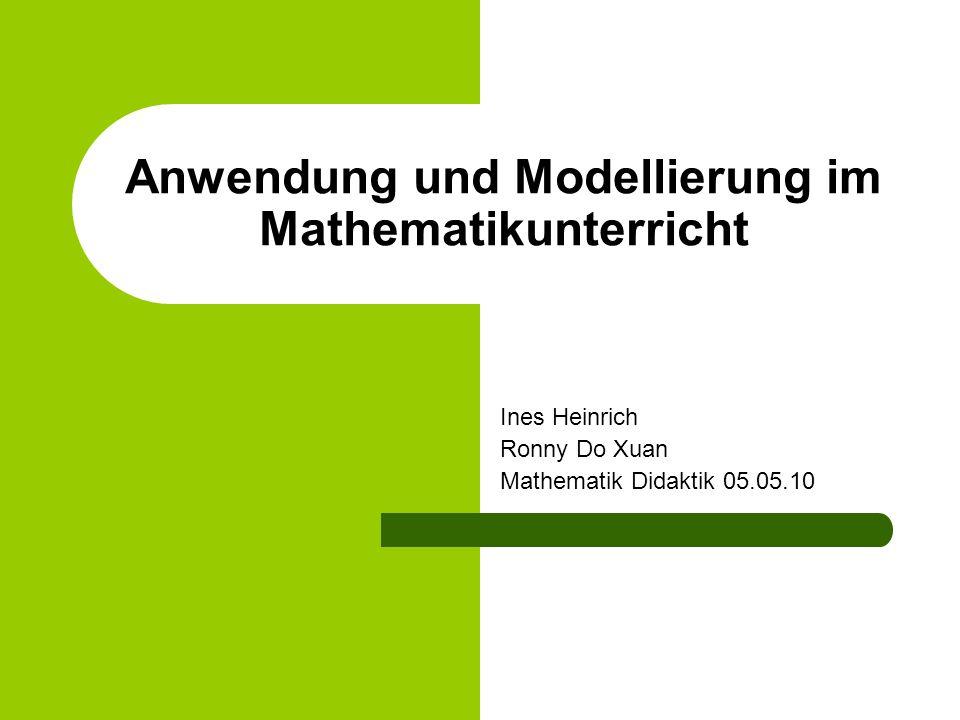 Anwendung und Modellierung im Mathematikunterricht Ines Heinrich Ronny Do Xuan Mathematik Didaktik 05.05.10