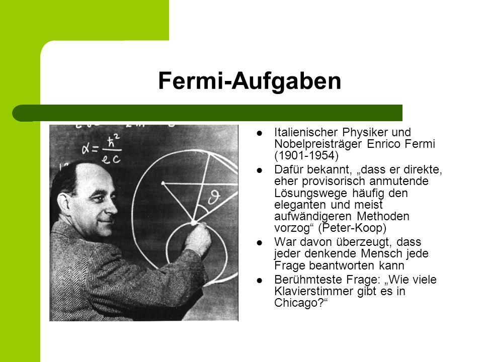 Fermi-Aufgaben Italienischer Physiker und Nobelpreisträger Enrico Fermi (1901-1954) Dafür bekannt, dass er direkte, eher provisorisch anmutende Lösung