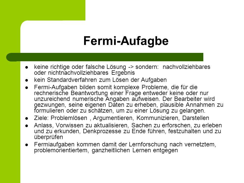 Fermi-Aufagbe keine richtige oder falsche Lösung -> sondern: nachvollziehbares oder nichtnachvollziehbares Ergebnis kein Standardverfahren zum Lösen d