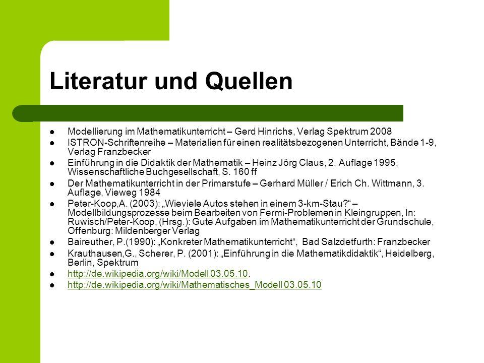 Literatur und Quellen Modellierung im Mathematikunterricht – Gerd Hinrichs, Verlag Spektrum 2008 ISTRON-Schriftenreihe – Materialien für einen realitä