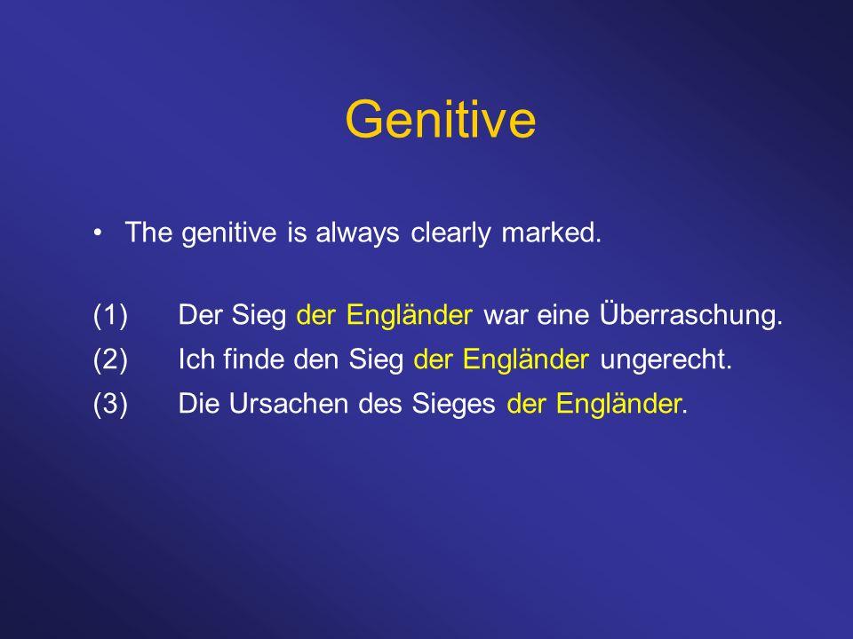 Genitive The genitive is always clearly marked. (1)Der Sieg der Engländer war eine Überraschung. (2)Ich finde den Sieg der Engländer ungerecht. (3)Die
