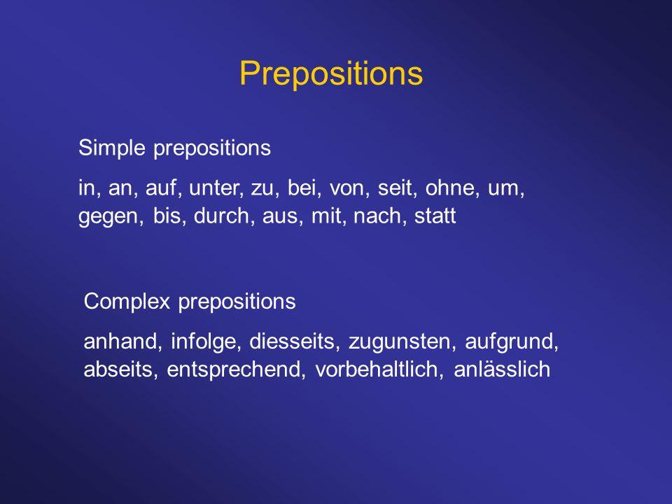 Prepositions Simple prepositions in, an, auf, unter, zu, bei, von, seit, ohne, um, gegen, bis, durch, aus, mit, nach, statt Complex prepositions anhan