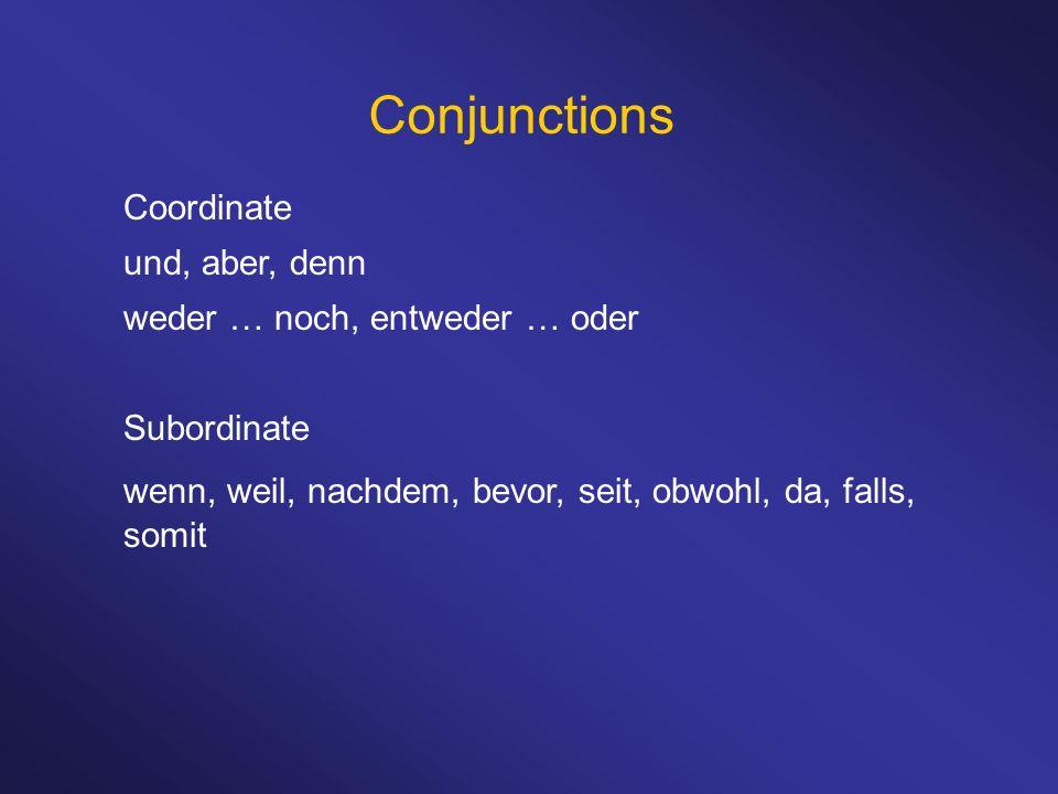 Conjunctions Coordinate und, aber, denn weder … noch, entweder … oder Subordinate wenn, weil, nachdem, bevor, seit, obwohl, da, falls, somit