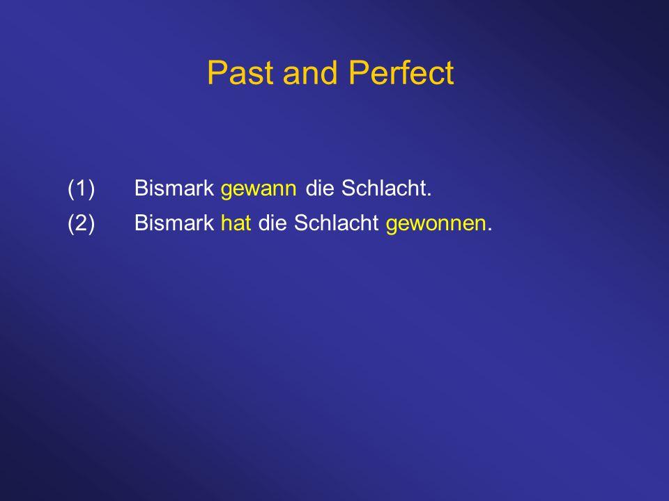 Past and Perfect (1)Bismark gewann die Schlacht. (2)Bismark hat die Schlacht gewonnen.