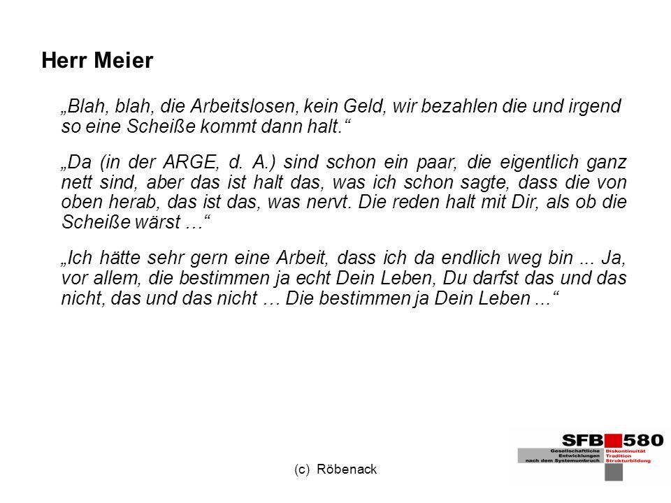 (c) Röbenack Herr Meier Blah, blah, die Arbeitslosen, kein Geld, wir bezahlen die und irgend so eine Scheiße kommt dann halt.